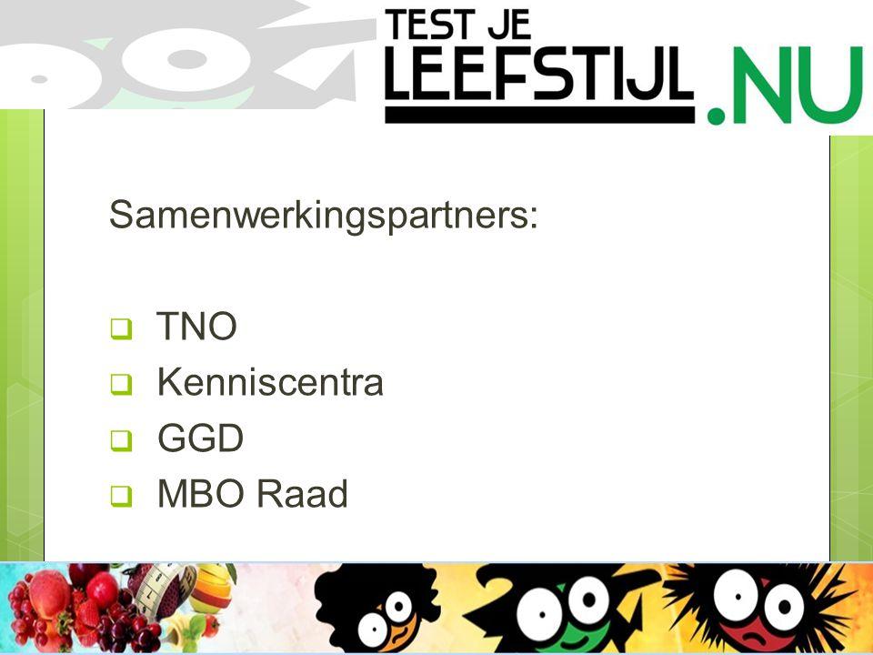 Samenwerkingspartners:  TNO  Kenniscentra  GGD  MBO Raad