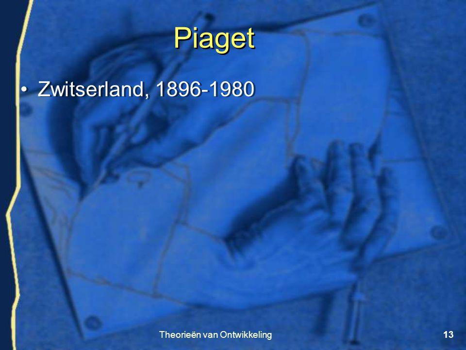 Theorieën van Ontwikkeling13 •Zwitserland, 1896-1980 Piaget