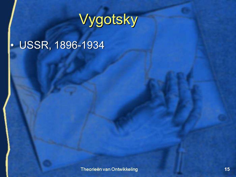 Theorieën van Ontwikkeling15 •USSR, 1896-1934 Vygotsky