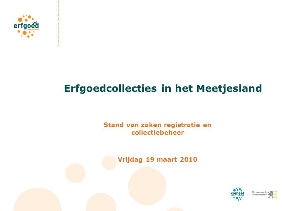 Erfgoedcollecties in het Meetjesland Stand van zaken registratie en collectiebeheer Vrijdag 19 maart 2010
