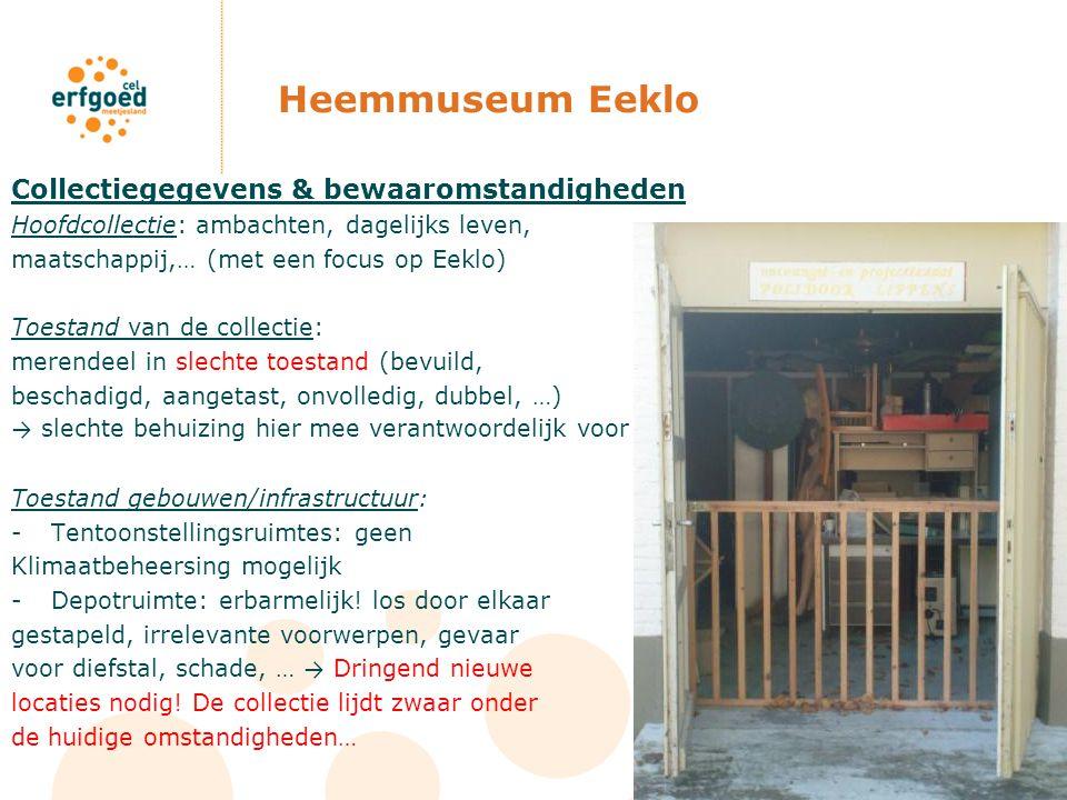 Heemmuseum Eeklo Collectiegegevens & bewaaromstandigheden Hoofdcollectie: ambachten, dagelijks leven, maatschappij,… (met een focus op Eeklo) Toestand