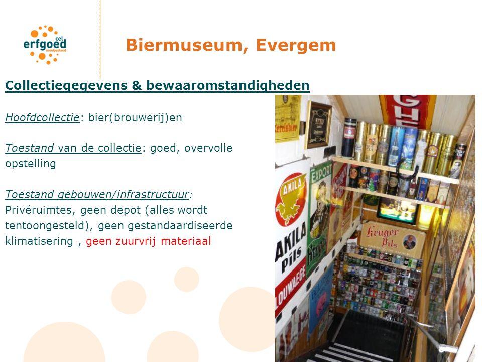 Biermuseum, Evergem Collectiegegevens & bewaaromstandigheden Hoofdcollectie: bier(brouwerij)en Toestand van de collectie: goed, overvolle opstelling T