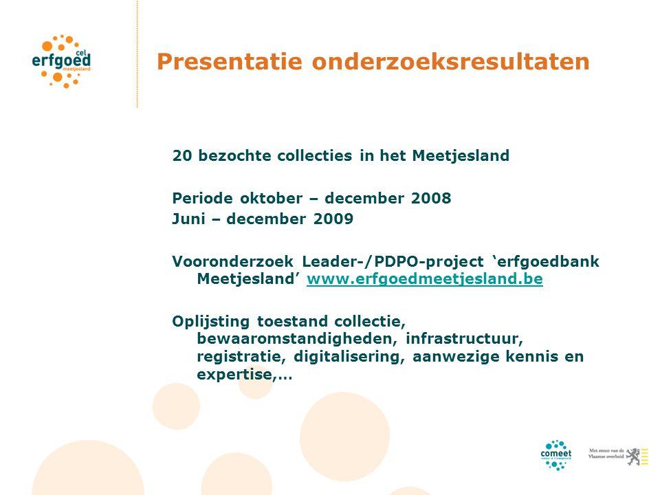 Presentatie onderzoeksresultaten 20 bezochte collecties in het Meetjesland Periode oktober – december 2008 Juni – december 2009 Vooronderzoek Leader-/