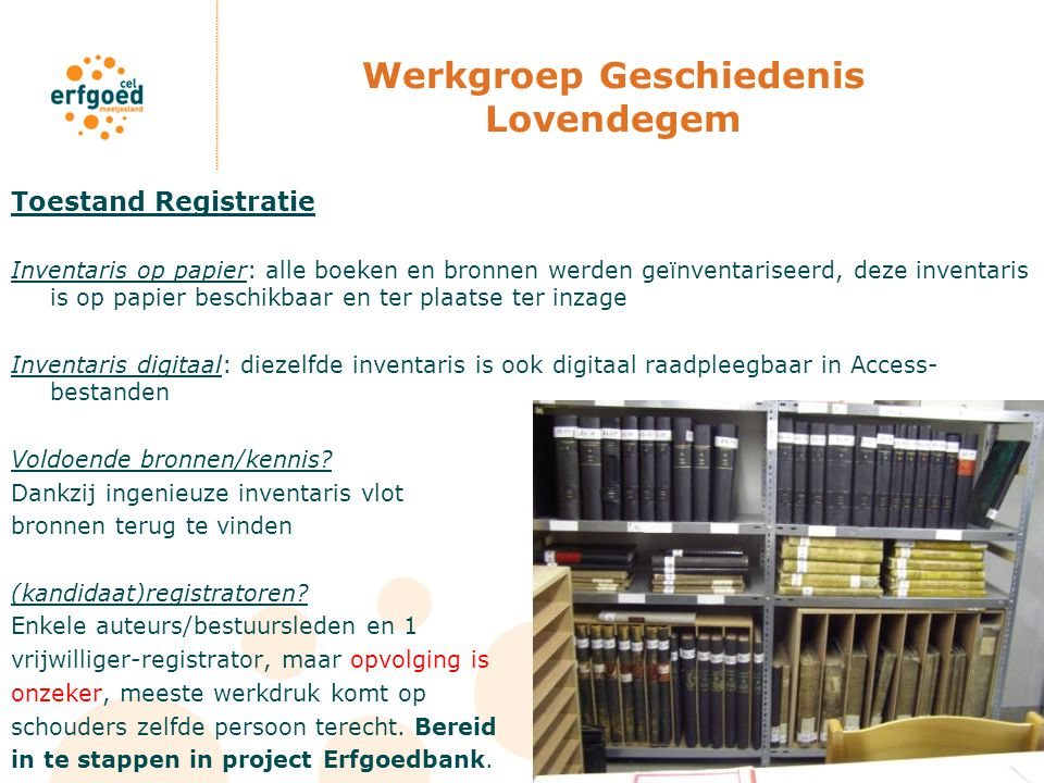 Werkgroep Geschiedenis Lovendegem Toestand Registratie Inventaris op papier: alle boeken en bronnen werden geïnventariseerd, deze inventaris is op pap