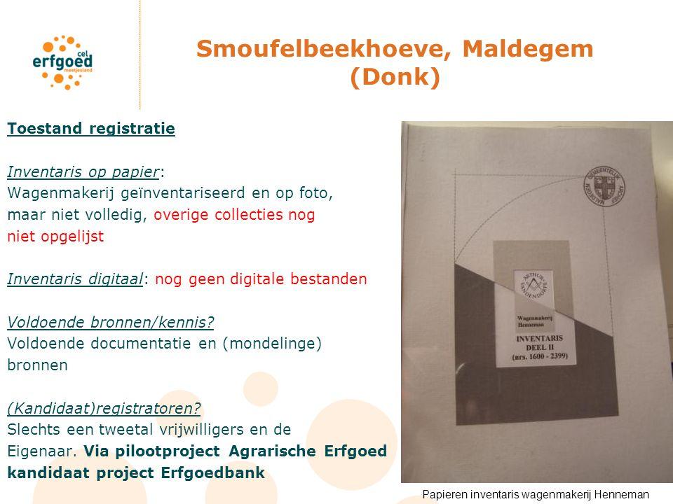 Smoufelbeekhoeve, Maldegem (Donk) Toestand registratie Inventaris op papier: Wagenmakerij geïnventariseerd en op foto, maar niet volledig, overige col