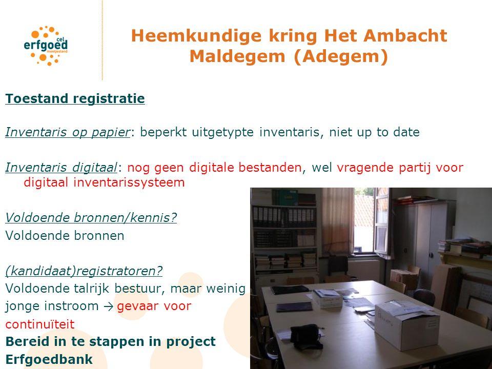 Heemkundige kring Het Ambacht Maldegem (Adegem) Toestand registratie Inventaris op papier: beperkt uitgetypte inventaris, niet up to date Inventaris d