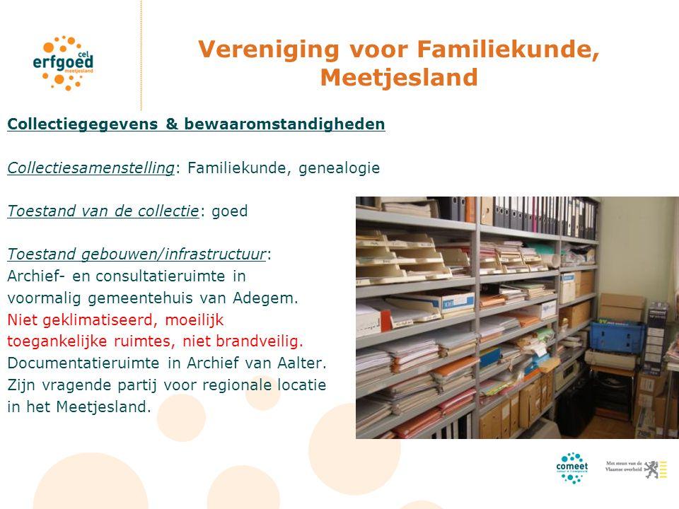Vereniging voor Familiekunde, Meetjesland Collectiegegevens & bewaaromstandigheden Collectiesamenstelling: Familiekunde, genealogie Toestand van de co