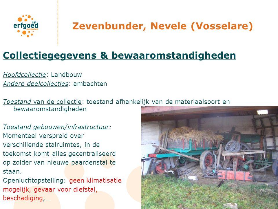 Zevenbunder, Nevele (Vosselare) Collectiegegevens & bewaaromstandigheden Hoofdcollectie: Landbouw Andere deelcollecties: ambachten Toestand van de col