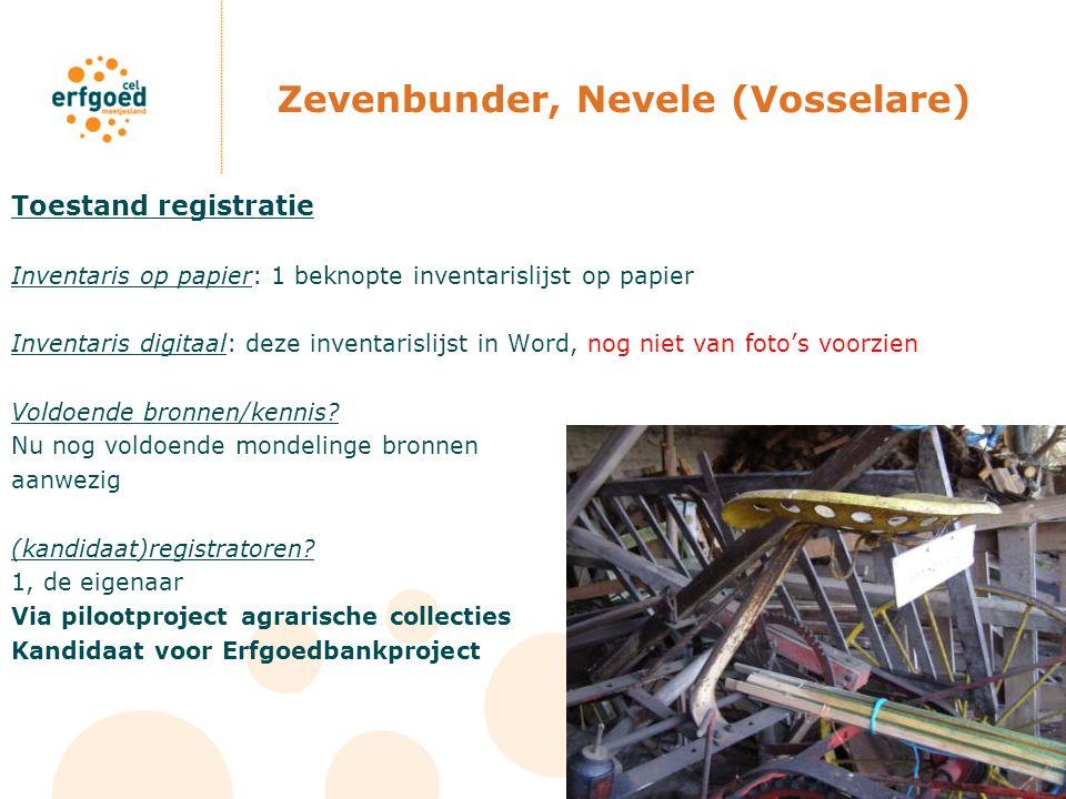 Zevenbunder, Nevele (Vosselare) Toestand registratie Inventaris op papier: 1 beknopte inventarislijst op papier Inventaris digitaal: deze inventarisli