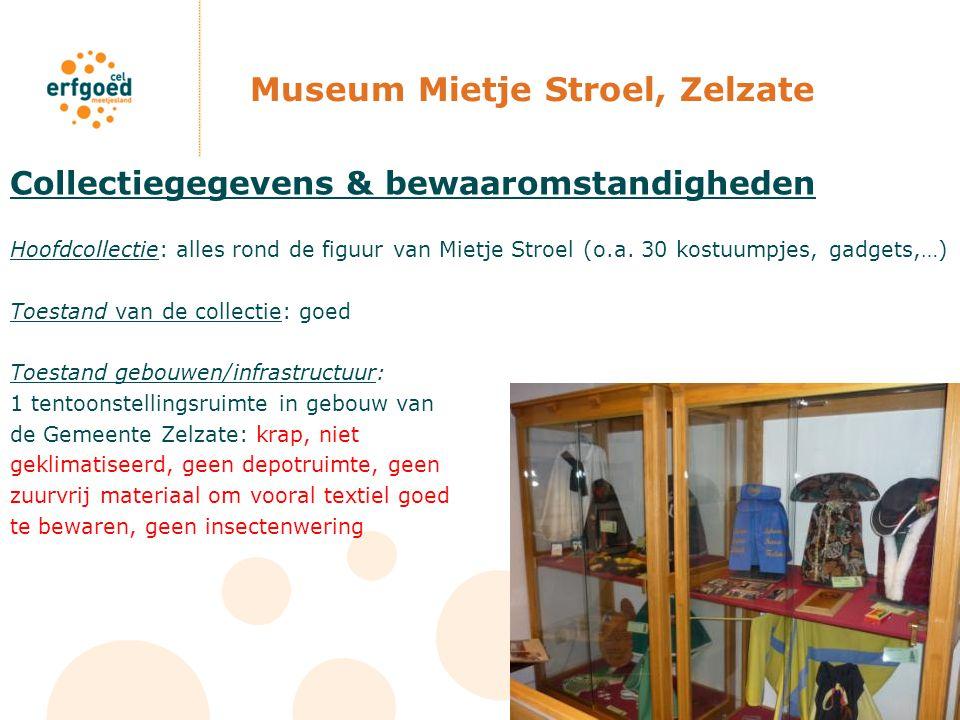Museum Mietje Stroel, Zelzate Collectiegegevens & bewaaromstandigheden Hoofdcollectie: alles rond de figuur van Mietje Stroel (o.a. 30 kostuumpjes, ga