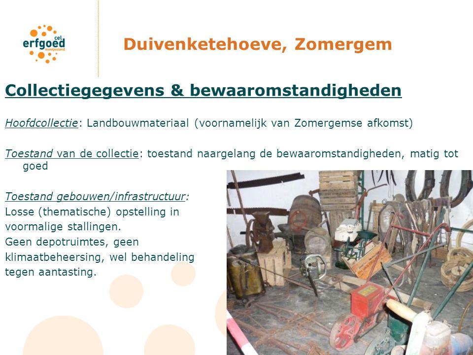Duivenketehoeve, Zomergem Collectiegegevens & bewaaromstandigheden Hoofdcollectie: Landbouwmateriaal (voornamelijk van Zomergemse afkomst) Toestand va