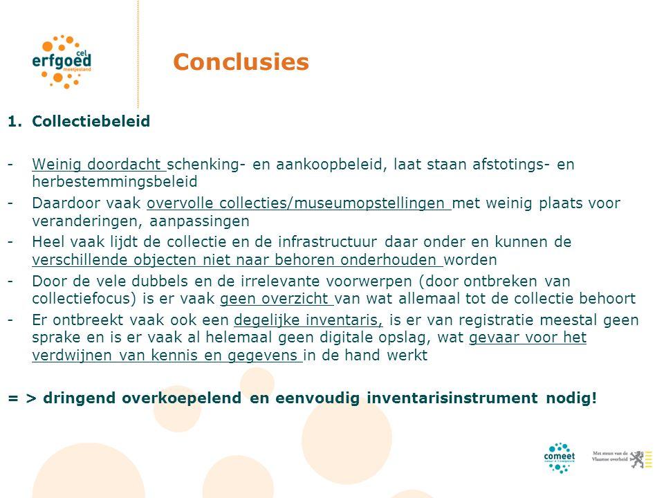 Conclusies 1.Collectiebeleid -Weinig doordacht schenking- en aankoopbeleid, laat staan afstotings- en herbestemmingsbeleid -Daardoor vaak overvolle co