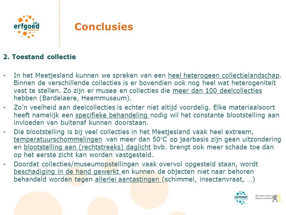 Conclusies 2. Toestand collectie -In het Meetjesland kunnen we spreken van een heel heterogeen collectielandschap. Binnen de verschillende collecties