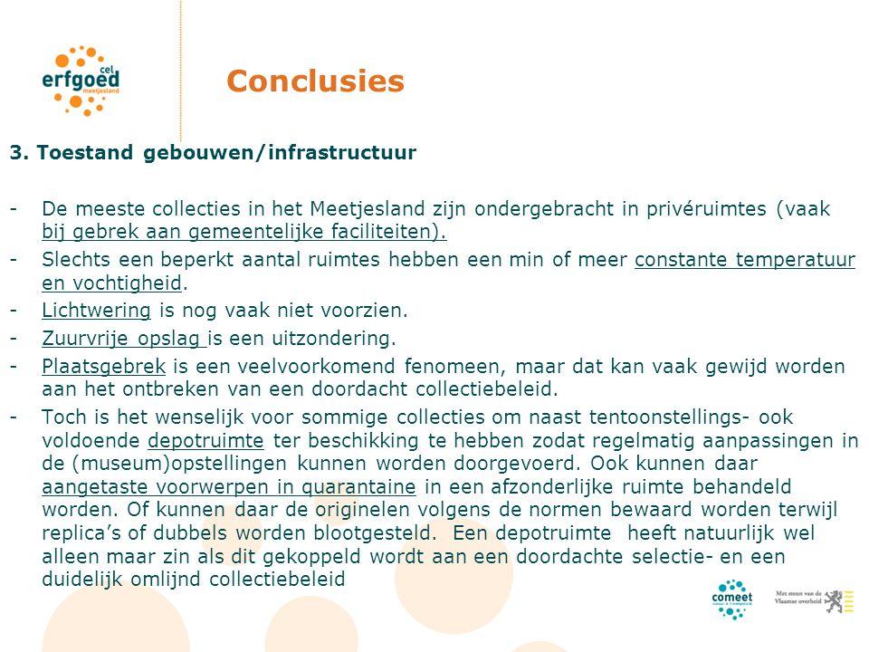 Conclusies 3. Toestand gebouwen/infrastructuur -De meeste collecties in het Meetjesland zijn ondergebracht in privéruimtes (vaak bij gebrek aan gemeen