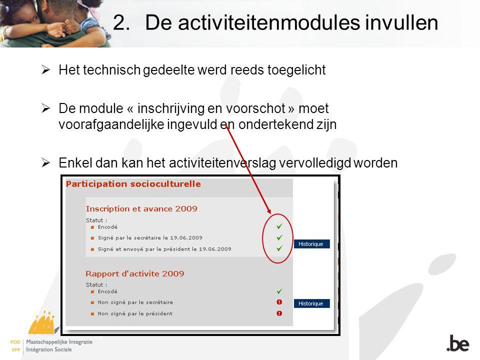  Het technisch gedeelte werd reeds toegelicht  De module « inschrijving en voorschot » moet voorafgaandelijke ingevuld en ondertekend zijn  Enkel dan kan het activiteitenverslag vervolledigd worden 2.De activiteitenmodules invullen