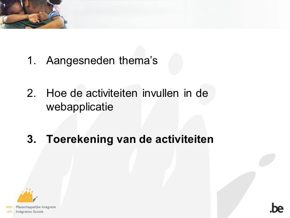 1.Aangesneden thema's 2.Hoe de activiteiten invullen in de webapplicatie 3.Toerekening van de activiteiten