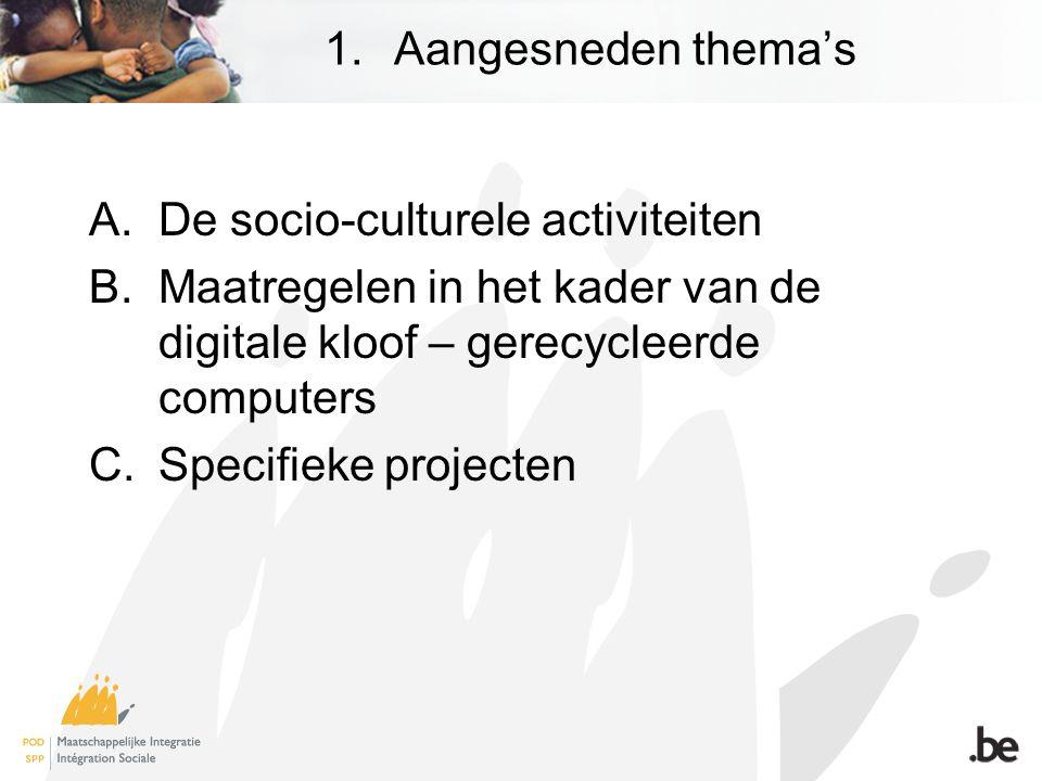 1.Aangesneden thema's A.De socio-culturele activiteiten B.Maatregelen in het kader van de digitale kloof – gerecycleerde computers C.Specifieke projecten