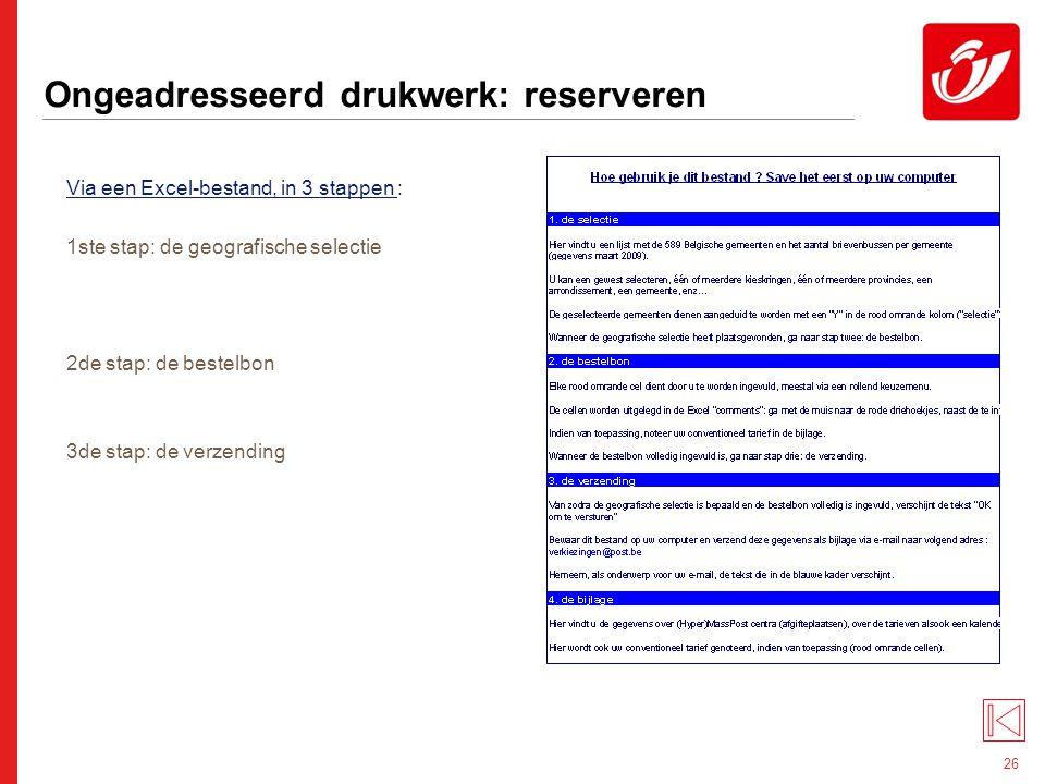 26 Ongeadresseerd drukwerk: reserveren Via een Excel-bestand, in 3 stappen : 1ste stap: de geografische selectie 2de stap: de bestelbon 3de stap: de verzending
