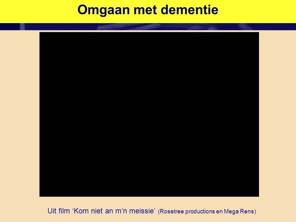 Omgaan met dementie Uit film 'Kom niet an m'n meissie' (Rosetree productions en Mega Rens)