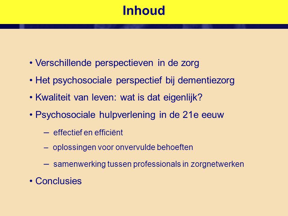 Inhoud • Verschillende perspectieven in de zorg • Het psychosociale perspectief bij dementiezorg • Kwaliteit van leven: wat is dat eigenlijk? • Psycho