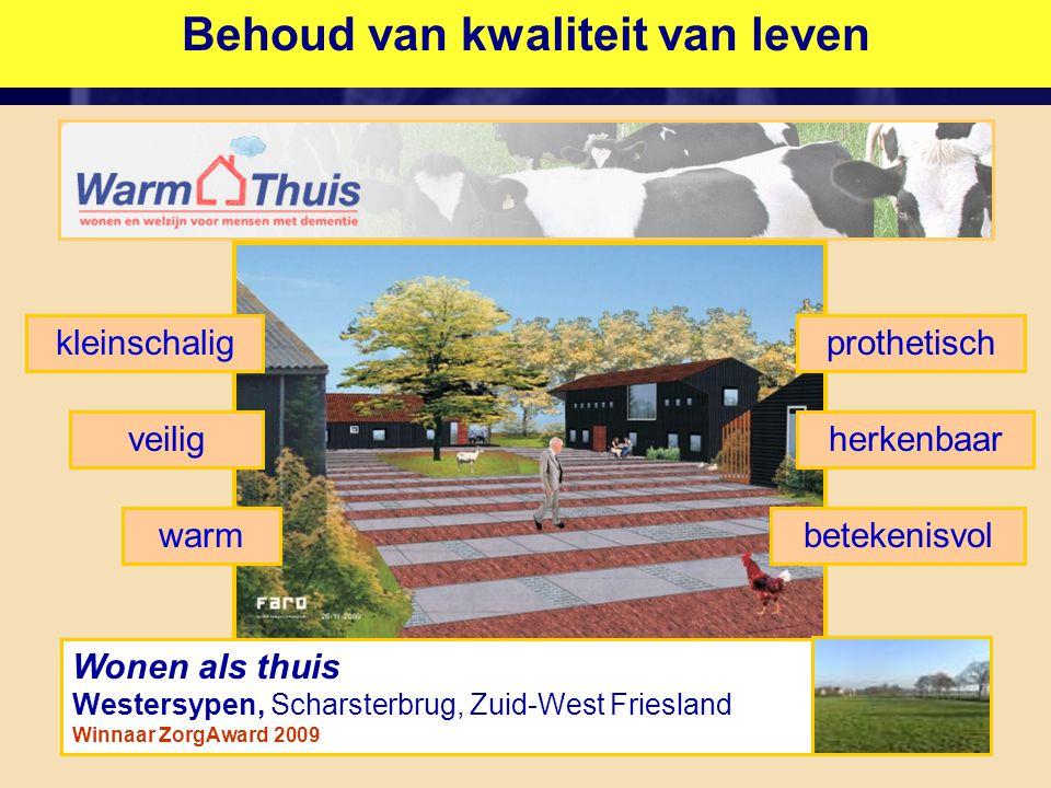 Behoud van kwaliteit van leven Zuidermeer (Noord-Holland) herkenbaarveilig betekenisvol prothetisch Wonen als thuis Westersypen, Scharsterbrug, Zuid-West Friesland Winnaar ZorgAward 2009 kleinschalig warm