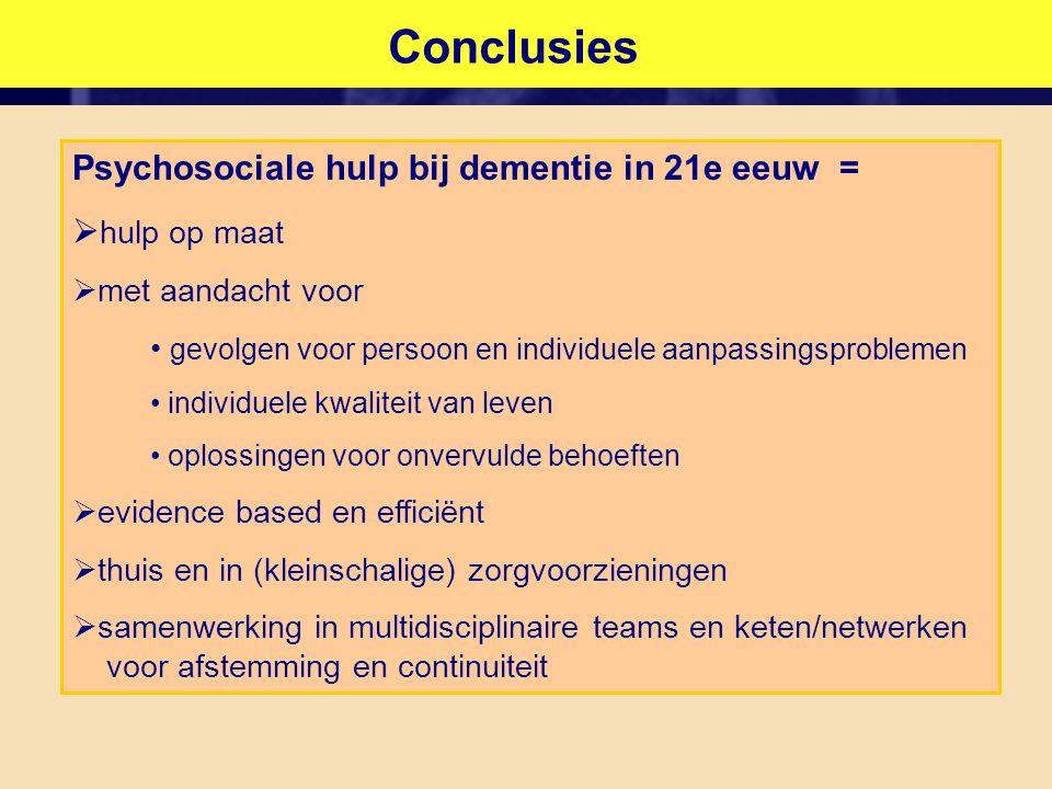 Conclusies Psychosociale hulp bij dementie in 21e eeuw =  hulp op maat  met aandacht voor • gevolgen voor persoon en individuele aanpassingsprobleme