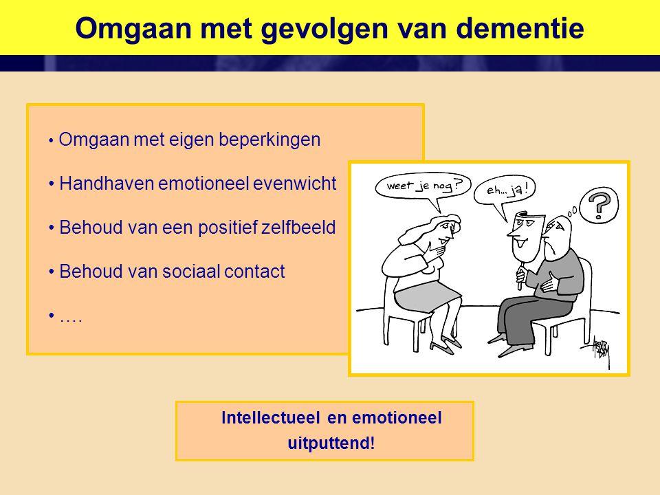 Omgaan met gevolgen van dementie Intellectueel en emotioneel uitputtend! • Omgaan met eigen beperkingen • Handhaven emotioneel evenwicht • Behoud van
