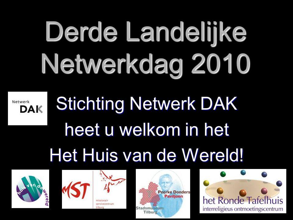 Derde Landelijke Netwerkdag 2010 Stichting Netwerk DAK heet u welkom in het Het Huis van de Wereld!