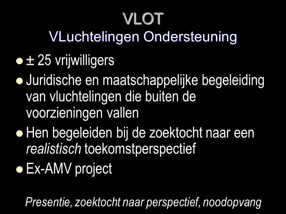 VLOT VLuchtelingen Ondersteuning   ± 25 vrijwilligers   Juridische en maatschappelijke begeleiding van vluchtelingen die buiten de voorzieningen vallen   Hen begeleiden bij de zoektocht naar een realistisch toekomstperspectief   Ex-AMV project Presentie, zoektocht naar perspectief, noodopvang