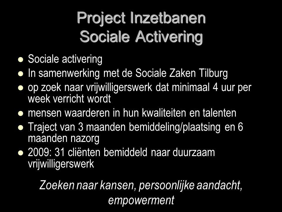 Project Inzetbanen Sociale Activering   Sociale activering   In samenwerking met de Sociale Zaken Tilburg   op zoek naar vrijwilligerswerk dat m