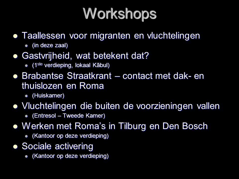 Workshops  Taallessen voor migranten en vluchtelingen  (in deze zaal)  Gastvrijheid, wat betekent dat?  (1 ste verdieping, lokaal Kãbul)  Brabant