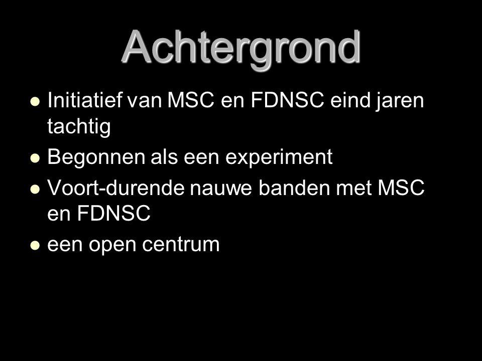 Achtergrond   Initiatief van MSC en FDNSC eind jaren tachtig   Begonnen als een experiment   Voort-durende nauwe banden met MSC en FDNSC   een open centrum