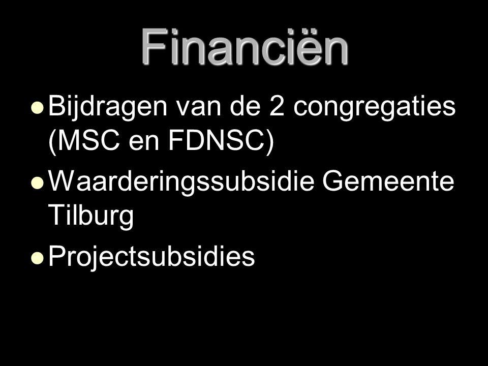 Financiën   Bijdragen van de 2 congregaties (MSC en FDNSC)   Waarderingssubsidie Gemeente Tilburg   Projectsubsidies