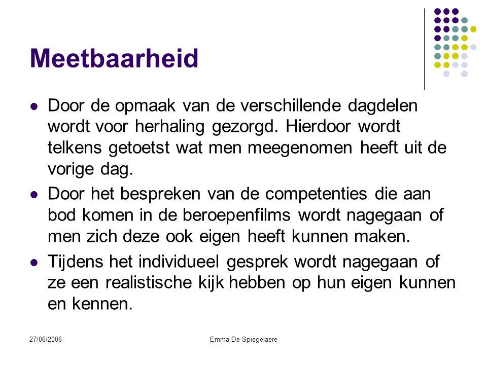 27/06/2006Emma De Spiegelaere Meetbaarheid  Door de opmaak van de verschillende dagdelen wordt voor herhaling gezorgd.
