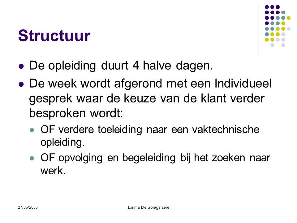 27/06/2006Emma De Spiegelaere Structuur  De opleiding duurt 4 halve dagen.