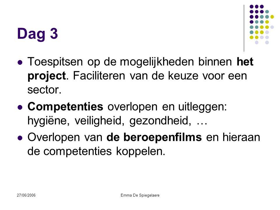 27/06/2006Emma De Spiegelaere Dag 3  Toespitsen op de mogelijkheden binnen het project.