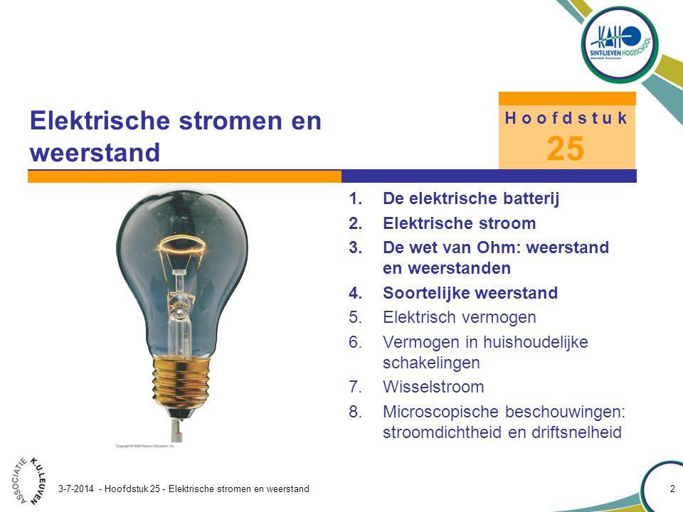 Hoofdstuk 25 – Elektrische stromen en weerstand 3-7-2014 - Hoofdstuk 25 - Elektrische stromen en weerstand 2 1.De elektrische batterij 2.Elektrische s
