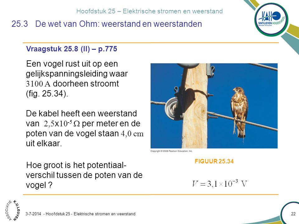 Hoofdstuk 25 – Elektrische stromen en weerstand 3-7-2014 - Hoofdstuk 25 - Elektrische stromen en weerstand 22 25.3 De wet van Ohm: weerstand en weerst