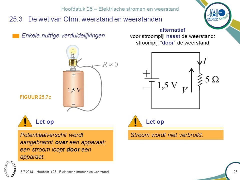 Hoofdstuk 25 – Elektrische stromen en weerstand 3-7-2014 - Hoofdstuk 25 - Elektrische stromen en weerstand 26 25.3 De wet van Ohm: weerstand en weerst