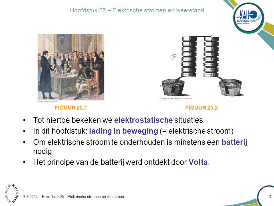 Hoofdstuk 25 – Elektrische stromen en weerstand 3-7-2014 - Hoofdstuk 25 - Elektrische stromen en weerstand 4 25.1De elektrische batterij •Twee schijven uit verschillend metaal (Zn/Ag) in contact met een elektrolyt vormen een elektrische cel en bouwen een spanning op.
