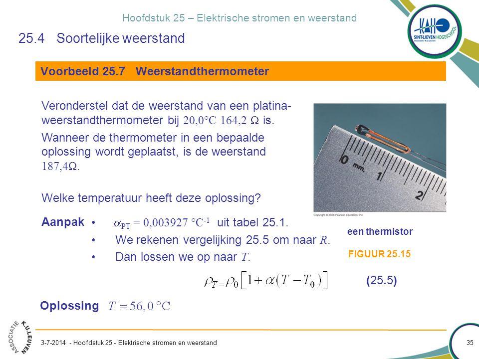 Hoofdstuk 25 – Elektrische stromen en weerstand 3-7-2014 - Hoofdstuk 25 - Elektrische stromen en weerstand 35 Voorbeeld 25.7 Weerstandthermometer 25.4