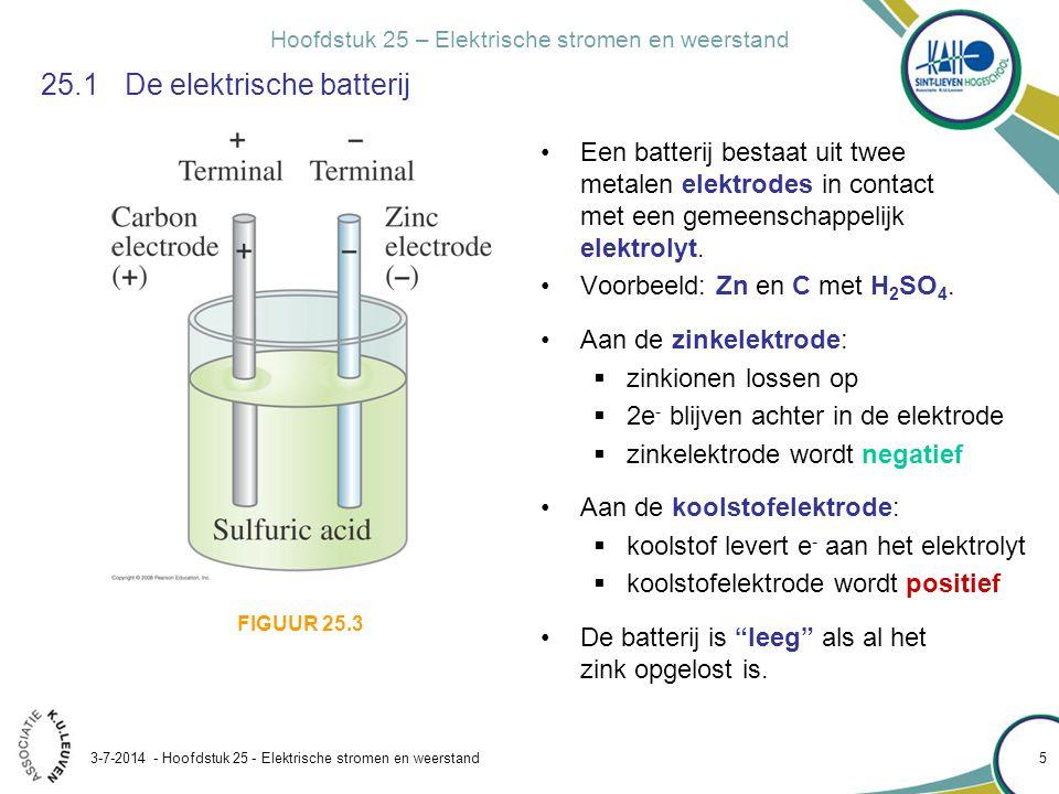 Hoofdstuk 25 – Elektrische stromen en weerstand 3-7-2014 - Hoofdstuk 25 - Elektrische stromen en weerstand 6 25.1De elektrische batterij •In droge batterijen gebruikt men elektrolytpasta.