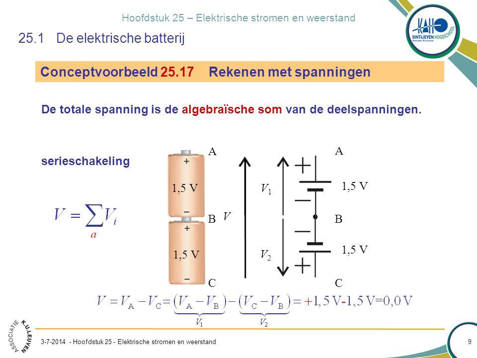 Hoofdstuk 25 – Elektrische stromen en weerstand 3-7-2014 - Hoofdstuk 25 - Elektrische stromen en weerstand 9 1,5 V Conceptvoorbeeld 25.17 Rekenen met