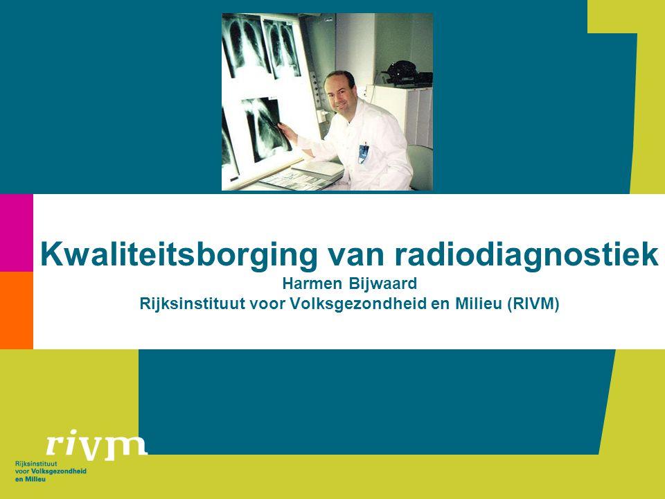 Kwaliteitsborging van radiodiagnostiek Harmen Bijwaard Rijksinstituut voor Volksgezondheid en Milieu (RIVM)