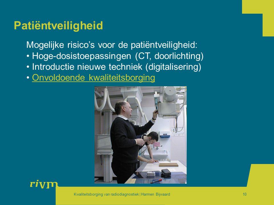 Kwaliteitsborging van radiodiagnostiek | Harmen Bijwaard10 Patiëntveiligheid Mogelijke risico's voor de patiëntveiligheid: • Hoge-dosistoepassingen (C
