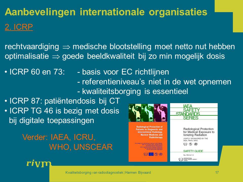 Kwaliteitsborging van radiodiagnostiek | Harmen Bijwaard17 Aanbevelingen internationale organisaties 2. ICRP rechtvaardiging  medische blootstelling