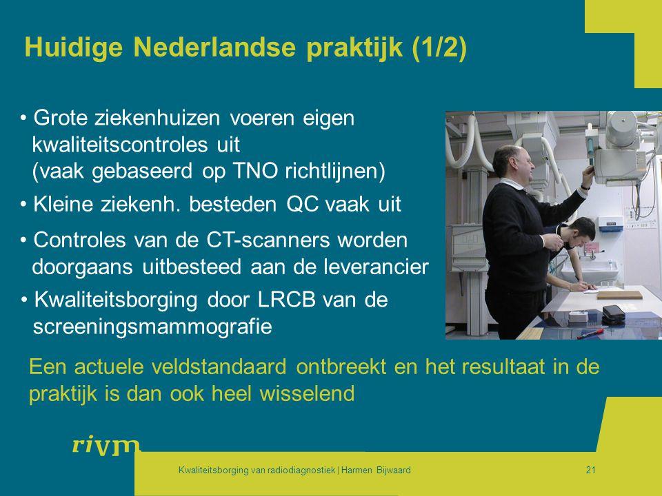Kwaliteitsborging van radiodiagnostiek | Harmen Bijwaard21 Huidige Nederlandse praktijk (1/2) • Grote ziekenhuizen voeren eigen kwaliteitscontroles ui