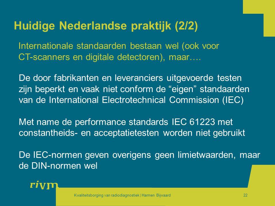 Kwaliteitsborging van radiodiagnostiek | Harmen Bijwaard22 Huidige Nederlandse praktijk (2/2) De door fabrikanten en leveranciers uitgevoerde testen z