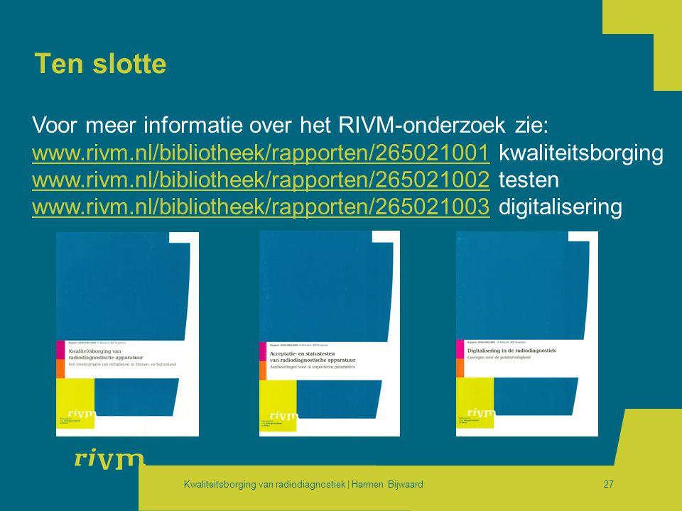 Kwaliteitsborging van radiodiagnostiek | Harmen Bijwaard27 Ten slotte Voor meer informatie over het RIVM-onderzoek zie: www.rivm.nl/bibliotheek/rappor