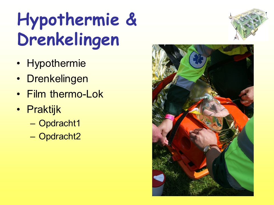 Hypothermie & Drenkelingen •Hypothermie •Drenkelingen •Film thermo-Lok •Praktijk –Opdracht1 –Opdracht2